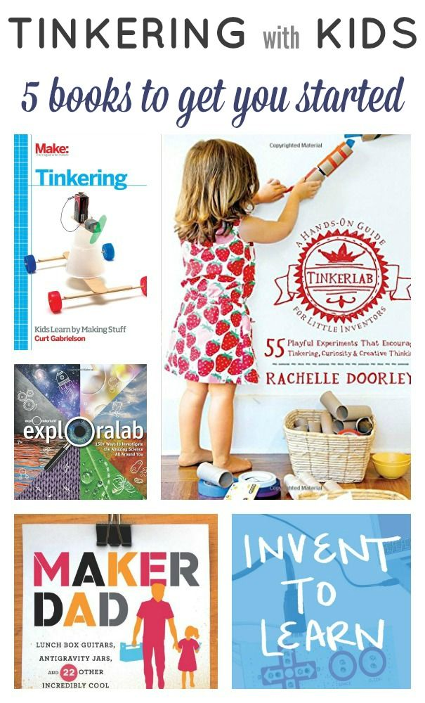 """Interested in """"tinkering"""" with your kids? Tinkering is a great way to work those problem solving and creative thinking skills! Check out this awesome list of five books to help parents and educators begin their tinkering journey with their child!"""