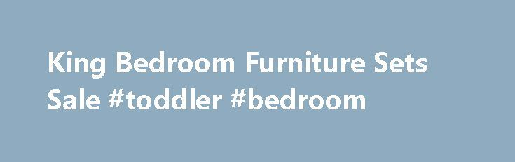 King Bedroom Furniture Sets Sale #toddler #bedroom http://bedroom.remmont.com/king-bedroom-furniture-sets-sale-toddler-bedroom/  #king bedroom furniture # King Bedroom Furniture Sets Sale You need to enable JavaScript to vote King Bedroom Furniture Sets Sale. Absolutely nothing lifts your spirits such as new home furnishings. So why wait around? You could be shopping today for first time furniture, bedding, mattresses, illumination, and window treatments. We offer funding for what you need…