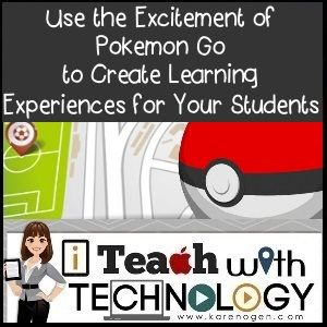 Use the Excitement of Pokemon Go to Create Learning Experiences for Your Students!