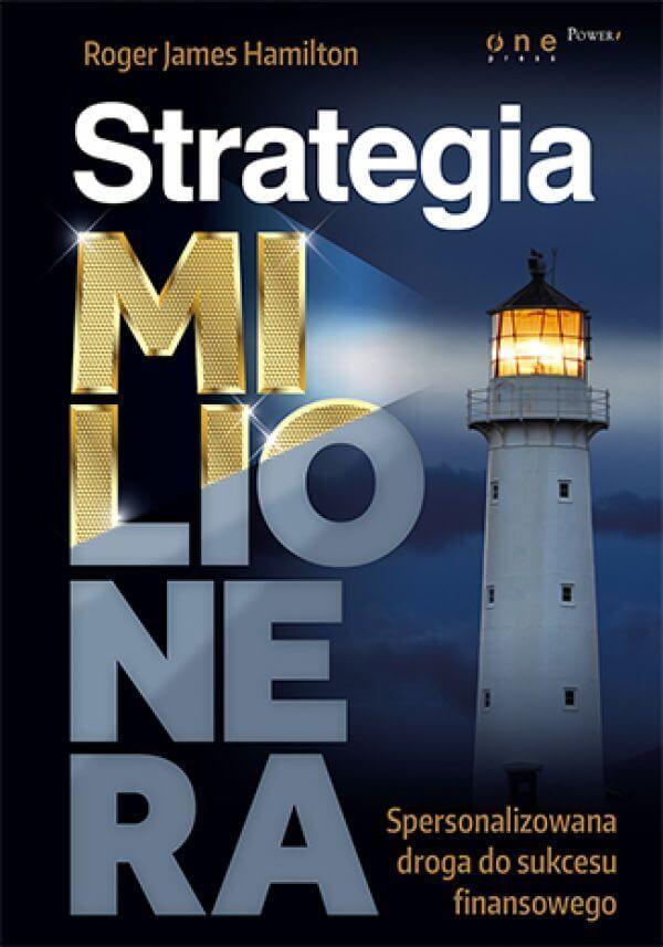 Strategia Milionera. Spersonalizowana droga do sukcesu finansowego / Roger James Hamilton  W Strategii milionera znajdziesz czytelne, łatwe do zrealizowania, inspirujące wskazówki, dzięki którym poprawisz swoją sytuację finansową. Dowiesz się, co konkretnie musisz zrobić, aby przejść na wyższy poziom Wieży Bogactwa.