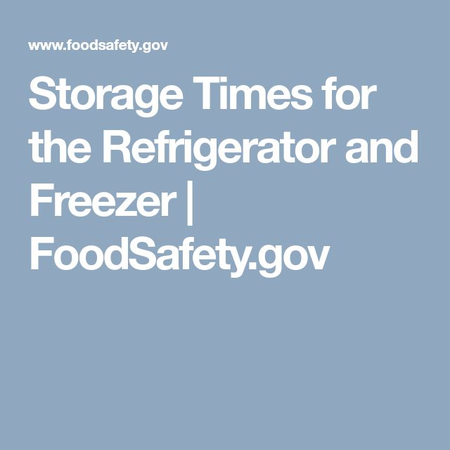Storage Times for the Refrigerator and Freezer | FoodSafety.gov
