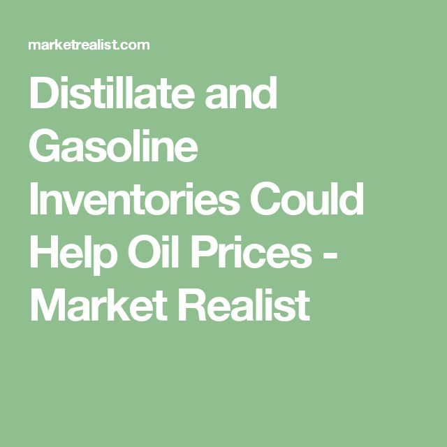 Distillate and Gasoline Inventories Could Help Oil Prices - Market Realist