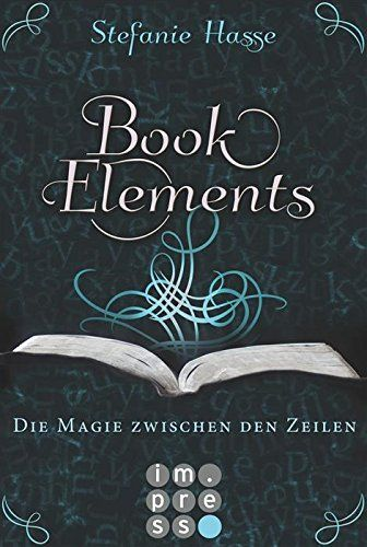 BookElements, Band 1: Die Magie zwischen den Zeilen von Stefanie Hasse, http://www.amazon.de/dp/B013GJKXP8/ref=cm_sw_r_pi_dp_tcW7vb1XHYYJH