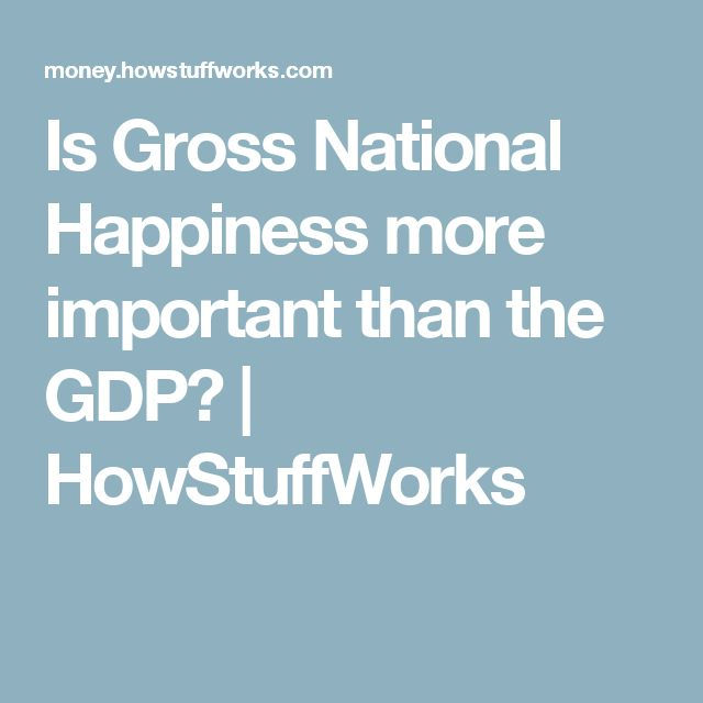Is Gross National Happiness more important than the GDP? | HowStuffWorks