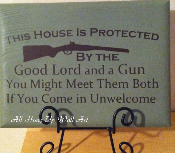 Protected by the good Lord and a gun. Love this.