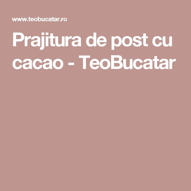 Prajitura de post cu cacao - TeoBucatar