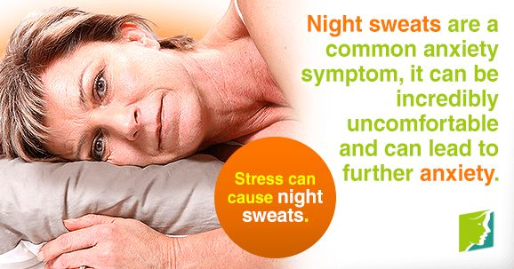 Night sweats are a common anxiety symptom, it can be incredibly uncomfortable and can lead to further anxiety.  High stress levels  can cause night sweats.