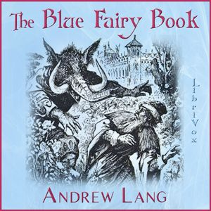 The Blue Fairy Book : Andrew Lang : Free Download & Streaming : Internet Archive