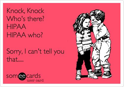 Funny Workplace Ecard: Knock, Knock Who's there? HIPAA HIPAA who? Sorry, I can't tell you that..... Lol