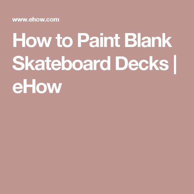 How to Paint Blank Skateboard Decks | eHow