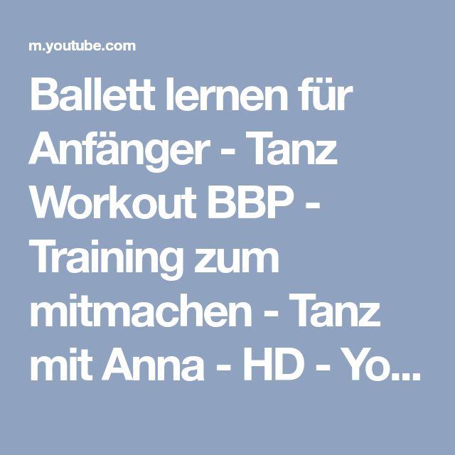 Ballett lernen für Anfänger - Tanz Workout BBP - Training zum mitmachen - Tanz mit Anna - HD - YouTube