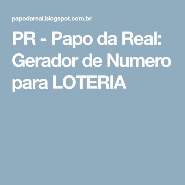 PR - Papo da Real: Gerador de Numero para LOTERIA