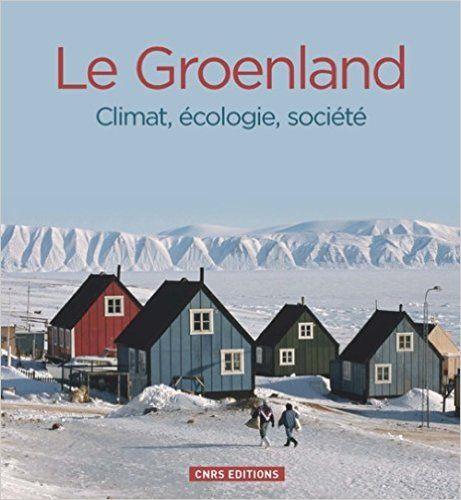 Groenland : Climat, écologie, société - Collectif, Valérie Masson-Delmotte, Emilie Gauthier, David Grémillet, Jean-Michel Huctin