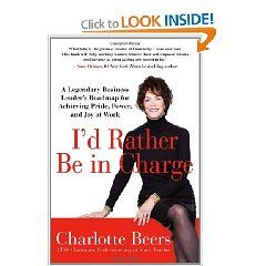 I`d Rather Be in Charge: A Legendary Business Leader`s Roadmap for Achieving Pride, Power, and Joy at Work