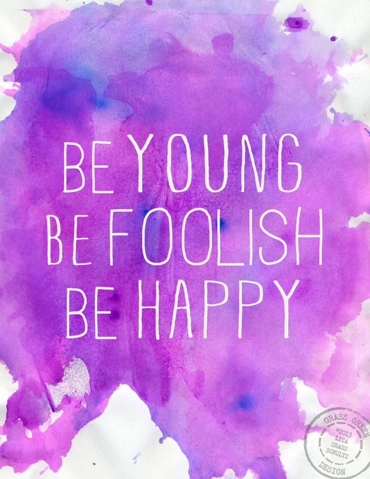 Be Young Be Foolish Be Happy 8.5x11 Watercolor Digital Print. $14.00, via Etsy.