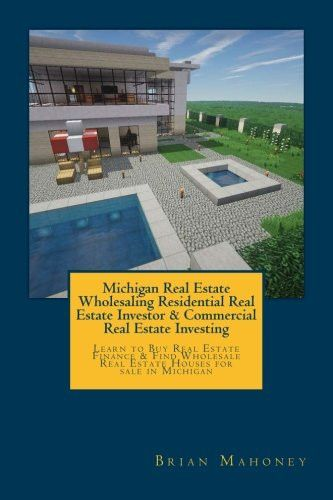Michigan Real Estate Wholesaling Residential Real Estate Investor & Commercial Real Estate Investing