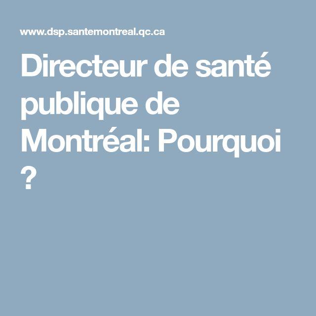 Directeur de santé publique de Montréal: Pourquoi ?