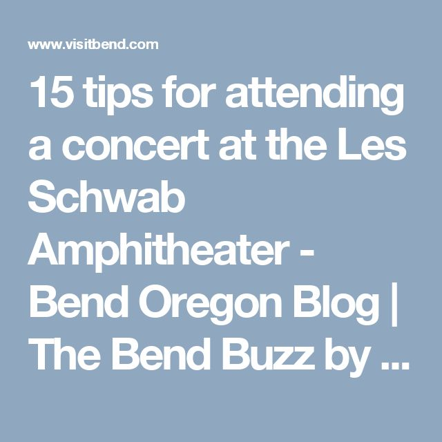 15 tips for attending a concert at the Les Schwab Amphitheater - Bend Oregon Blog | The Bend Buzz by Visit BendBend Oregon Blog | The Bend Buzz by Visit Bend