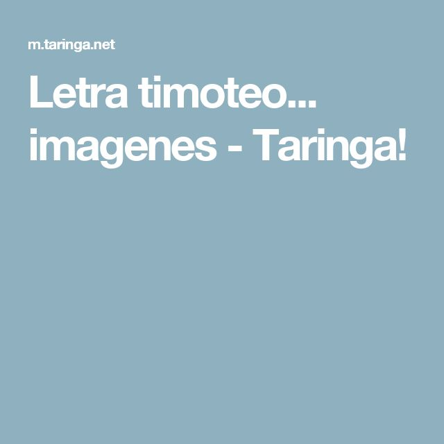 Letra timoteo... imagenes - Taringa!