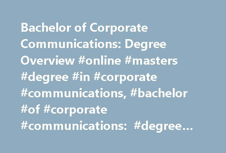 Bachelor of Corporate Communications: Degree Overview #online #masters #degree #in #corporate #communications, #bachelor #of #corporate #communications: #degree #overview http://pakistan.remmont.com/bachelor-of-corporate-communications-degree-overview-online-masters-degree-in-corporate-communications-bachelor-of-corporate-communications-degree-overview/  Bachelor of Corporate Communications: Degree Overview Essential Information Offered as either a 4-year Bachelor of Science or 4-year…