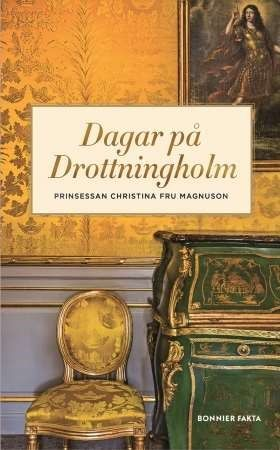 Dagar på Drottningholm / Prinsessan Christina fru Magnuson .... #biografier