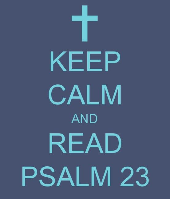 Keep calm and read Psalm 23
