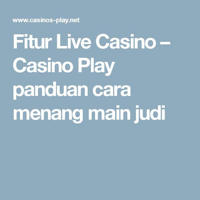 Fitur Live Casino – Casino Play panduan cara menang main judi