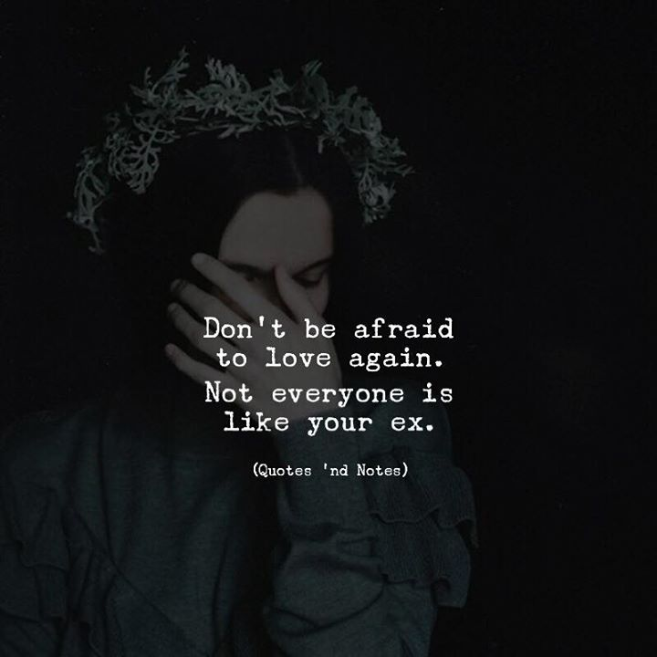 Dont be afraid to love again. Not everyone is like your ex. via (http://ift.tt/2zV0wH3)
