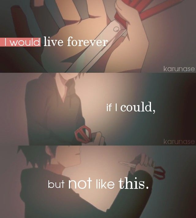 """I would live forever if I could, but not like this.."" 
