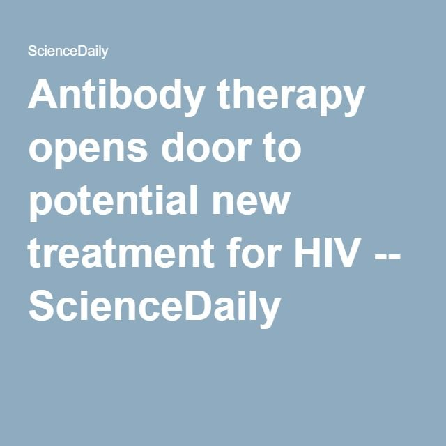 Antibody therapy opens door to potential new treatment for HIV -- ScienceDaily