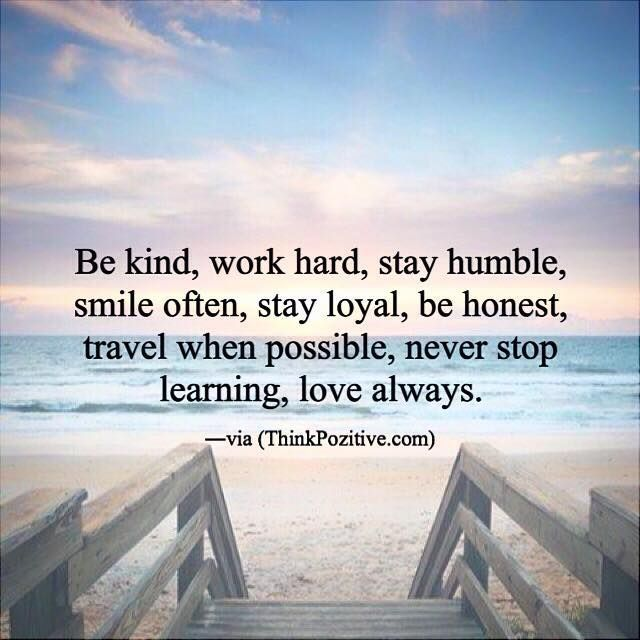 Inspirational Positive Quotes :Be kind work hard stay humble smile often stay loyal be honest travel when possi