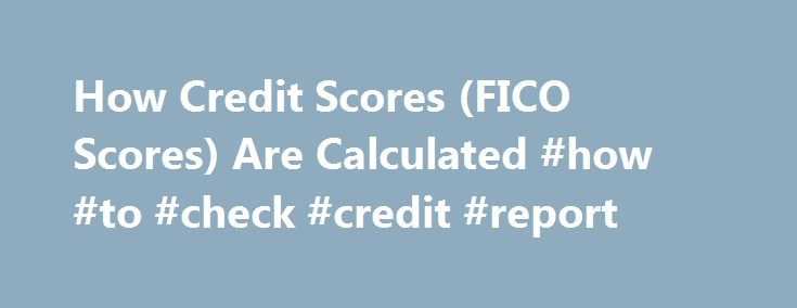 How Credit Scores (FICO Scores) Are Calculated #how #to #check #credit #report http://credits.remmont.com/how-credit-scores-fico-scores-are-calculated-how-to-check-credit-report/  #credit scoring # Learn what credit and FICO scores are, how they are calculated, and how to improve them. Everyone has a number of credit scores: numerical calculations that are supposed to indicate the risk that you will default on…  Read moreThe post How Credit Scores (FICO Scores) Are Calculated #how #to #check…