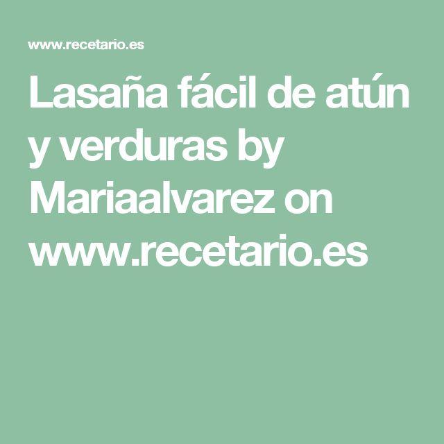 Lasaña fácil de atún y verduras by Mariaalvarez  on www.recetario.es
