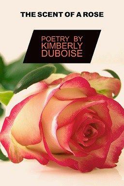 The Scent of A Rose  Author Kimberly Duboise