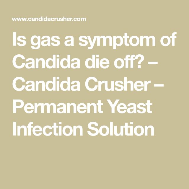Is gas a symptom of Candida die off? – Candida Crusher – Permanent Yeast Infection Solution