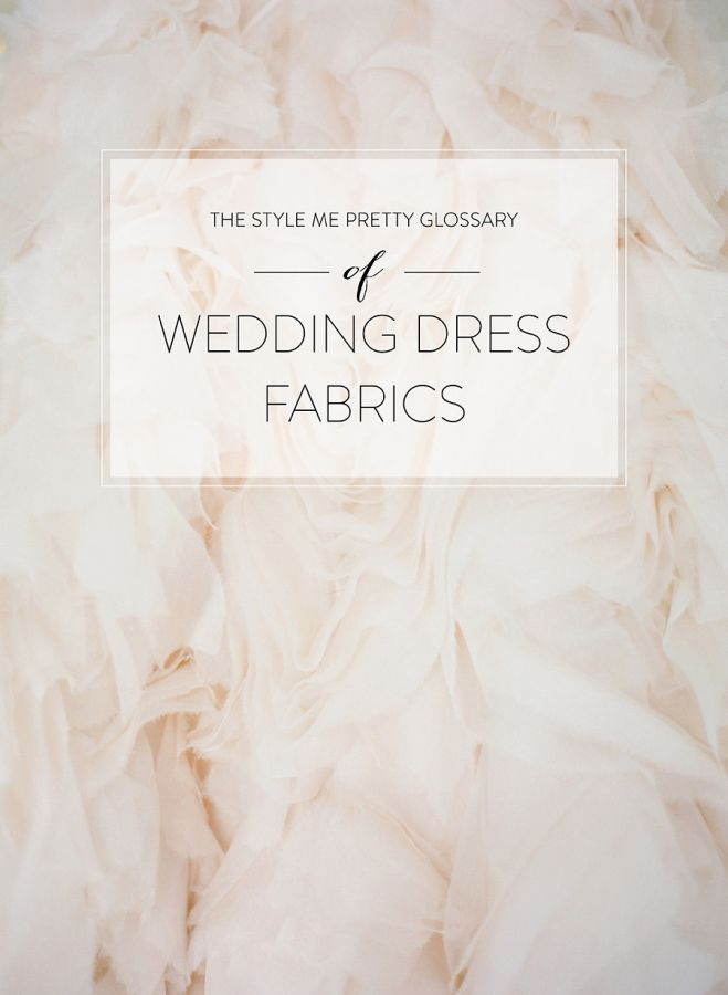 Our guide to dress fabrics: http://www.stylemepretty.com/2015/09/06/the-style-me-pretty-glossary-of-wedding-dress-fabrics/