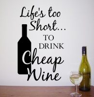 Life's too Short to drink Cheap Wine  Lovely wall sticker from £8.99