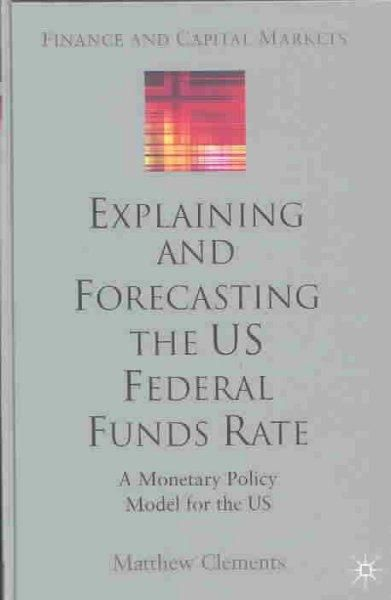 Explaining and Forecasting the Us Federal Funds Rate: A Monetary Policy Model for the Us