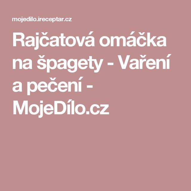 Rajčatová omáčka na špagety - Vaření a pečení - MojeDílo.cz