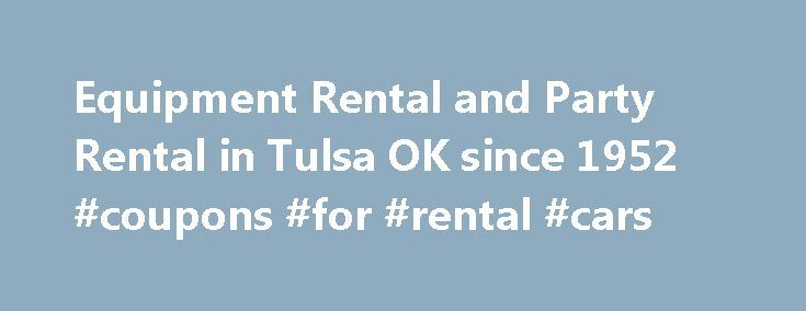 Equipment Rental and Party Rental in Tulsa OK since 1952 #coupons #for #rental #cars http://rentals.remmont.com/equipment-rental-and-party-rental-in-tulsa-ok-since-1952-coupons-for-rental-cars/  #abc rental # Rental Categories AIR COMPRESSORS Rentals AUDIO VISUAL Rentals AUGERS-EARTH Rentals AUTOMOTIVE TOOLS Rentals COMPACTION EQUIP Rentals CONCRETE EQUIP Rentals CUTTERS/BENDER Rentals DEMOLITION Rentals MERCHANDISE MISCELLANEOUS Rentals PARTY SUPPLIES Rentals PLUMBING Rentals PUMPS Rentals…