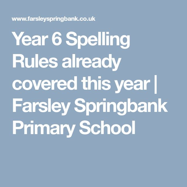 Year 6 Spelling Rules already covered this year | Farsley Springbank Primary School