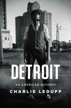 Detroit: An American Autopsy by Charlie LeDuff. Pulitzer Prize –winning  journalist LeDuff (Work and Other Sins) delivers an edgy portrait of the decline, destruction, and possible redemption of his hometown.