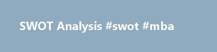 SWOT Analysis #swot #mba http://michigan.remmont.com/swot-analysis-swot-mba/  # A firm's strengths are its resources and capabilities that can be used as a basis for developing a competitive advantage. Examples of such strengths include: patents strong brand names good reputation among customers cost advantages from proprietary know-how exclusive access to high grade natural resources favorable access to distribution networks The absence of certain strengths may be viewed as a weakness. For…