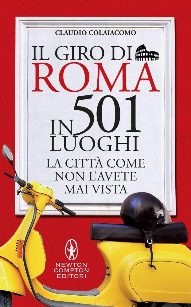 http://www.newtoncompton.com/libro/978-88-541-4126-1/il-giro-di-roma-in-501-luoghi