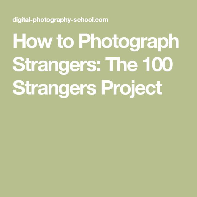 How to Photograph Strangers: The 100 Strangers Project