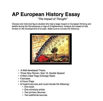 This essay project, designed for AP European History students, asks students to write an essay about the impact of one European figure's thoughts and their impact on European history. The essay project asks for an outline, edited rough draft, final essay, and Chicago style works cited page.