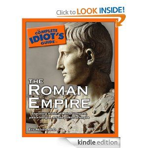 Amazon.com: The Complete Idiot's Guide to the Roman Empire eBook: Eric D. Nelson: Books