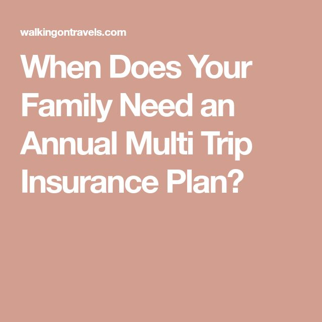 When Does Your Family Need an Annual Multi Trip Insurance Plan?