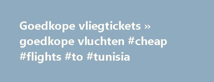 Goedkope vliegtickets » goedkope vluchten #cheap #flights #to #tunisia http://cheap.nef2.com/goedkope-vliegtickets-goedkope-vluchten-cheap-flights-to-tunisia/  #cheap tickets to dubai # Reizen tegen lang vervlogen prijzen Ben je op zoek naar goedkope vliegtickets? Dankzij CheapTickets.be kan je reizen tegen lang vervlogen prijzen. Met onze krachtige zoekmachine doorzoeken we de vliegtickets van zo'n 800 airlines naar wel 9000 bestemmingen wereldwijd. De goedkoopste tickets tonen we in één…
