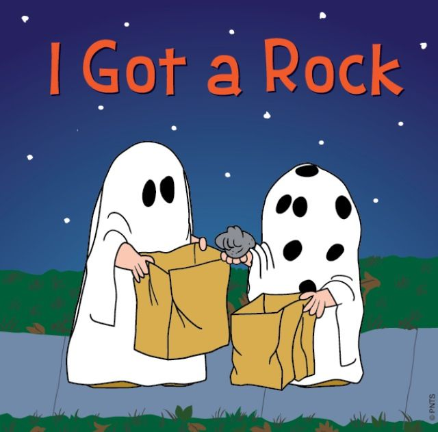 """Charlie Brown """"I can't believe it. I went trick-or-treating last night, and all I got was a bag full of rocks!"""" Cracks me up every time"""